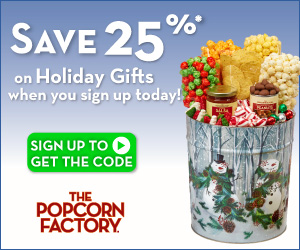 25% off Holiday gifts at the Popcorn Factory